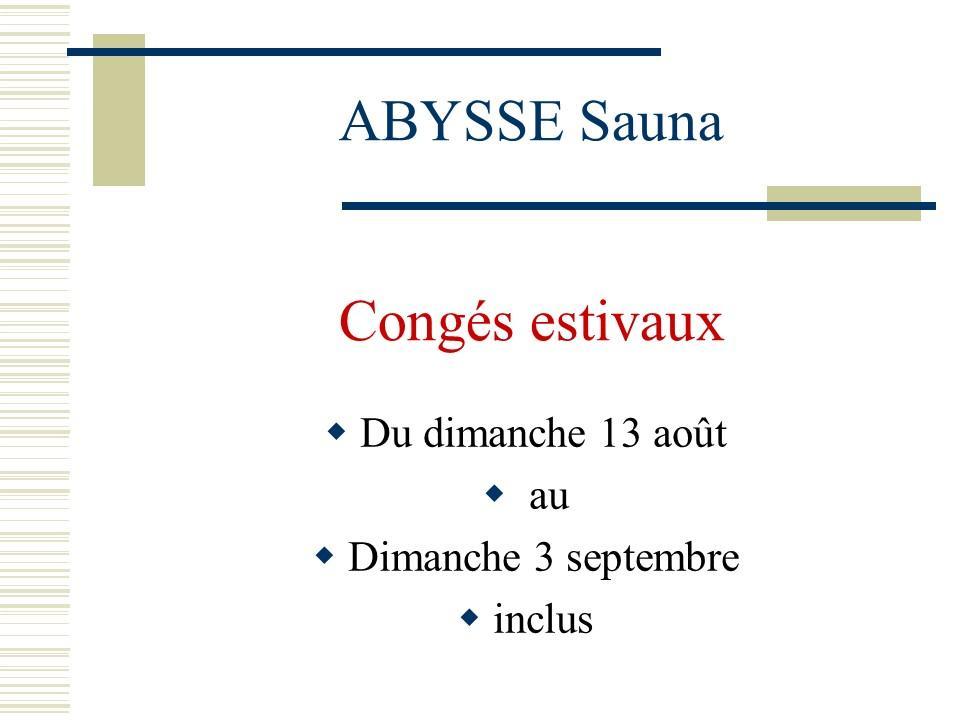 Sauna Club Abysse Alençon - Information générale : congés - 2017-08-13T02:00:00 - 2017-09-04T00:00:00